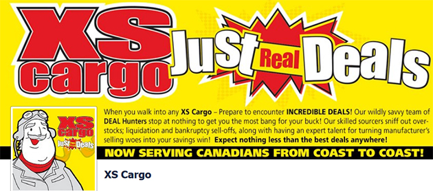 Shopping at XS Cargo is a bargain hunting adventure. The inventory on this website is maintained on a regular basis and XS cargo strives to be as accurate as possible. If a discrepancy exists between the information posted on this site and what is presented at our retail stores, it is to be assumed that the store information is correct.